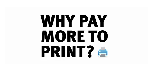 Why Pay More to Print?